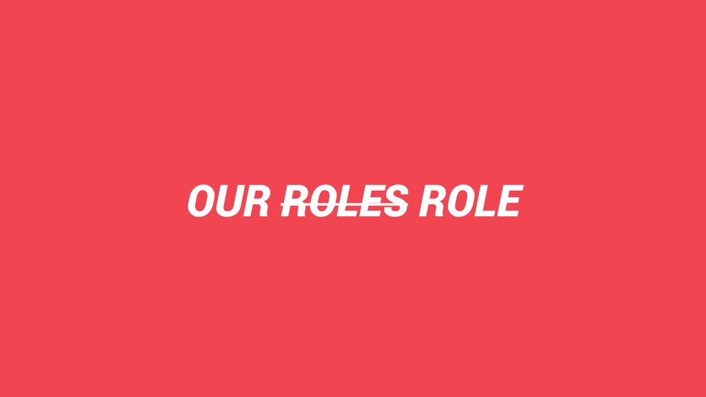 OUR ROLES ROLE