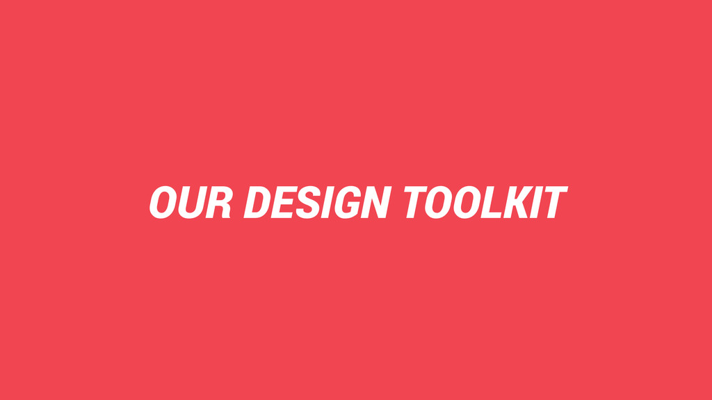 OUR DESIGN TOOLKIT