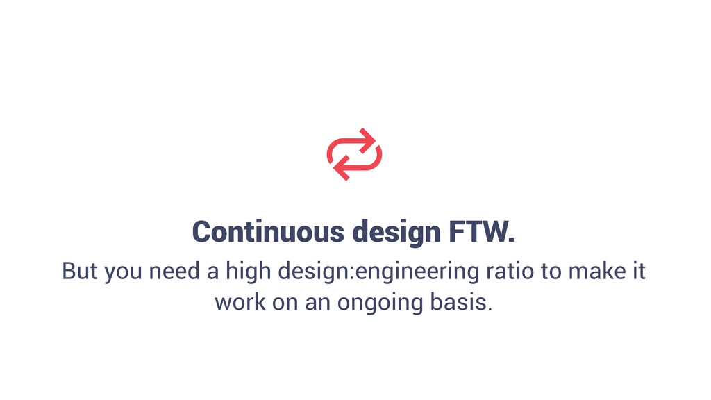 Continuous design FTW. But you need a high des...