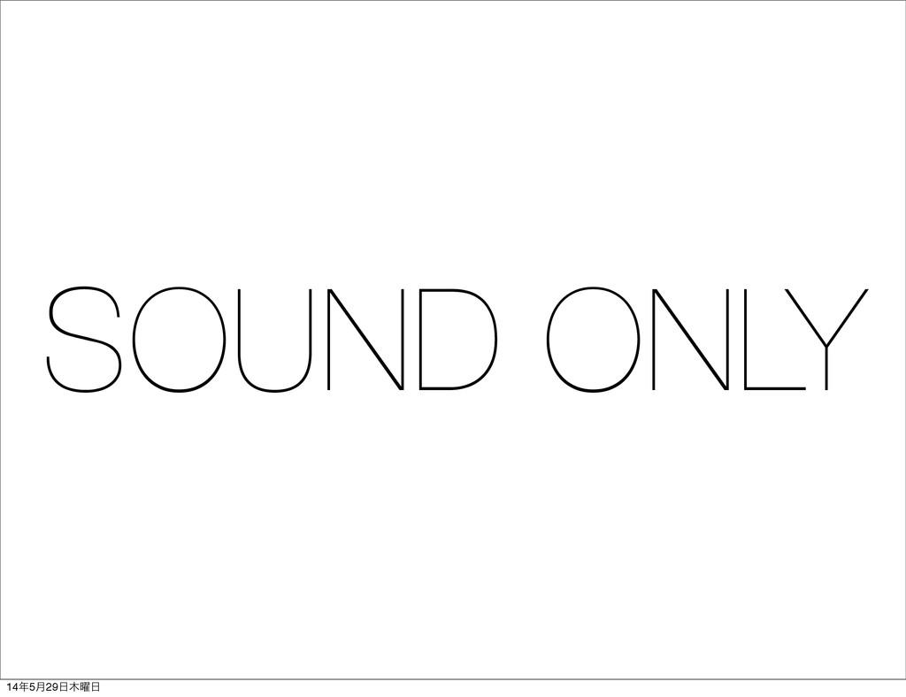 SOUND ONLY 145݄29༵