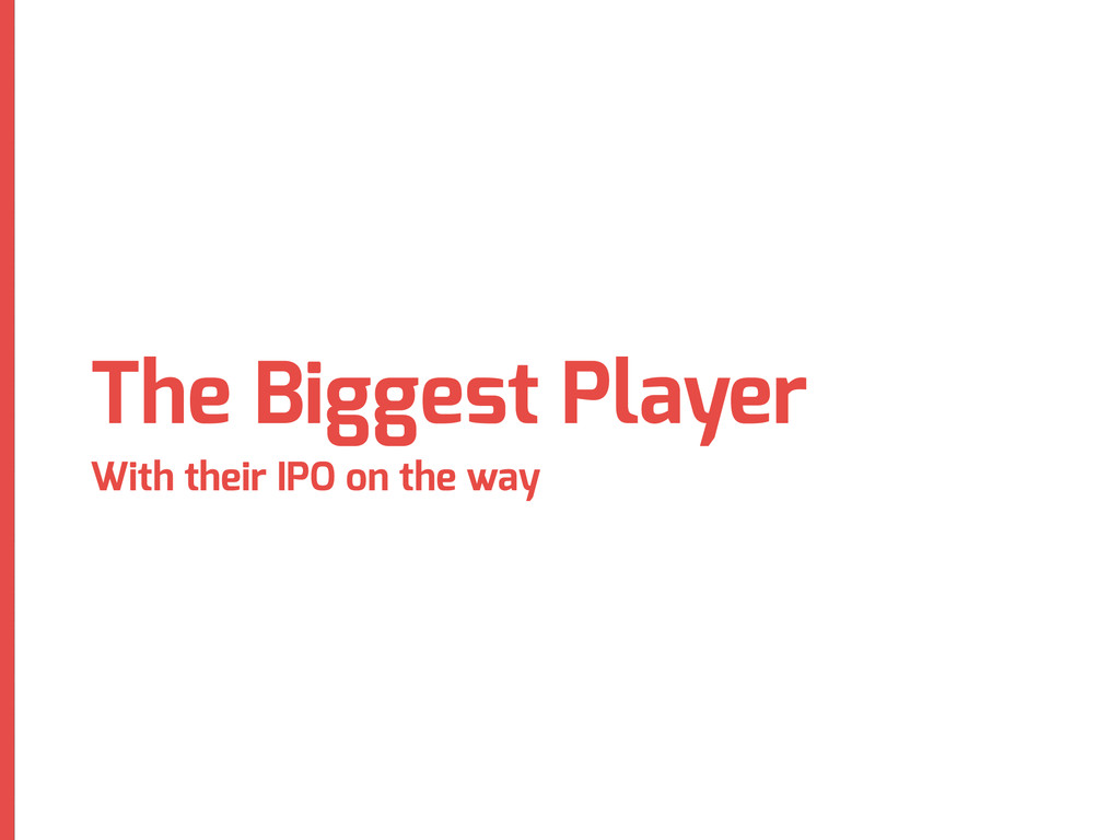 The Biggest Player With their IPO on the way