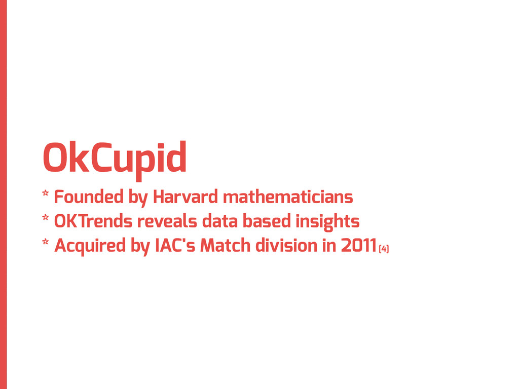 OkCupid * Founded by Harvard mathematicians * O...