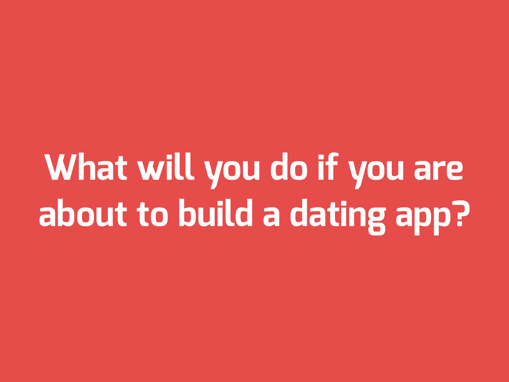 What will you do if you are about to build a da...