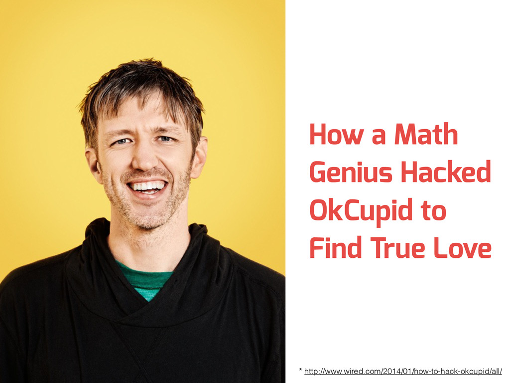 How a Math Genius Hacked OkCupid to Find True L...