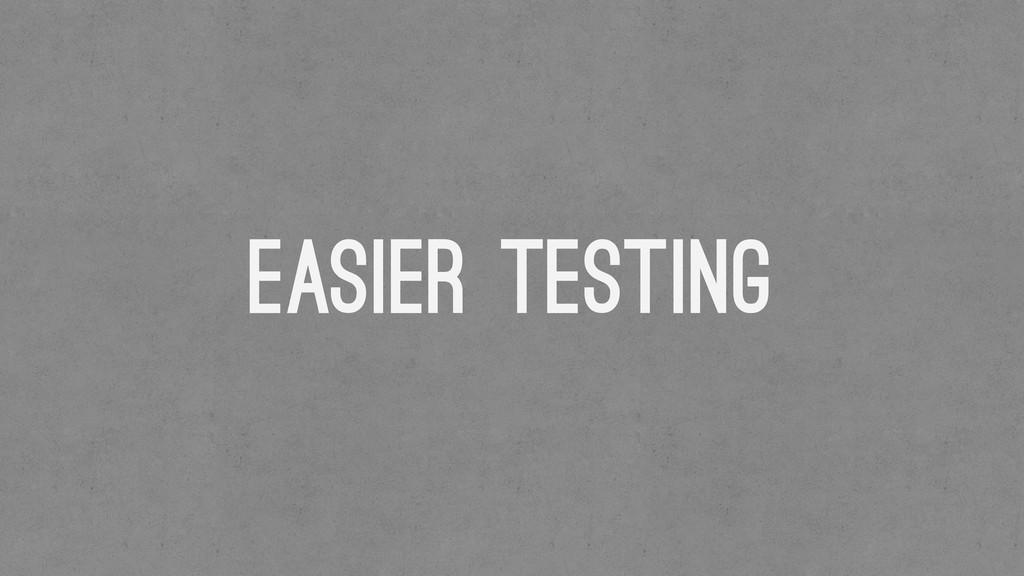 Easier Testing