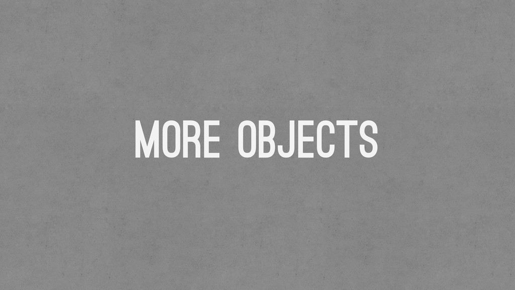 More Objects