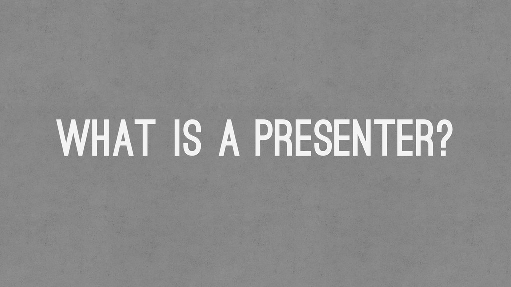 What is a presenter?