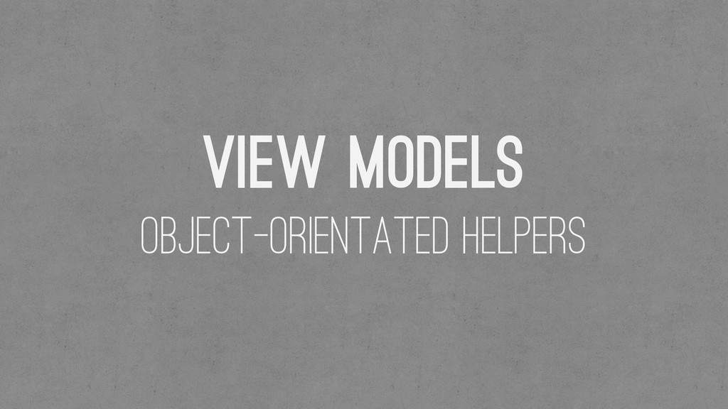 View Models Object-Orientated helpers