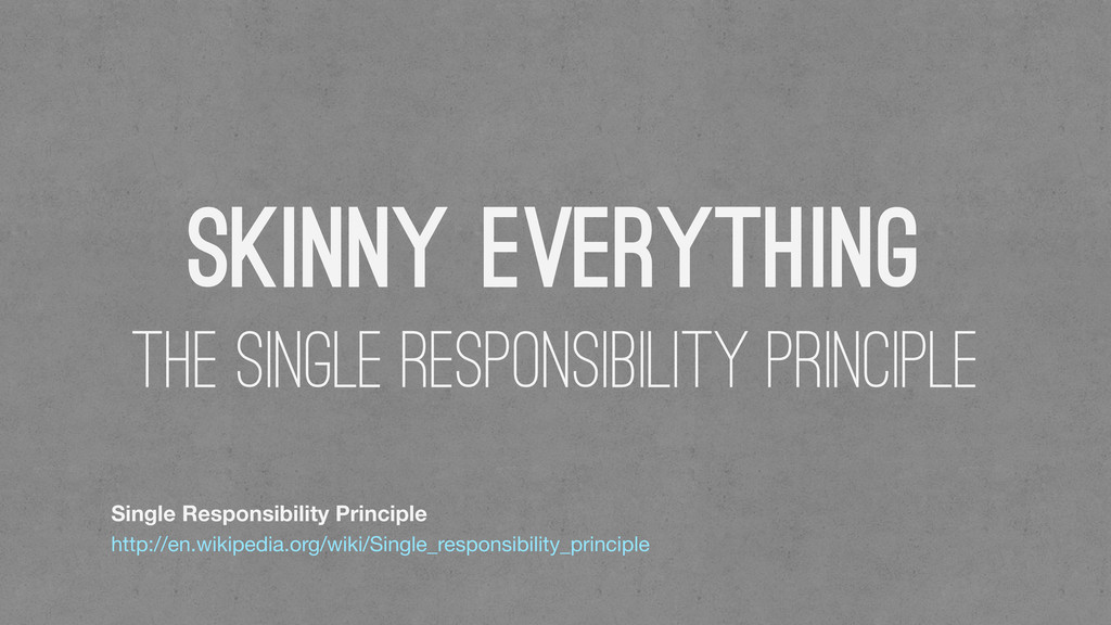 Skinny Everything The Single Responsibility Pri...