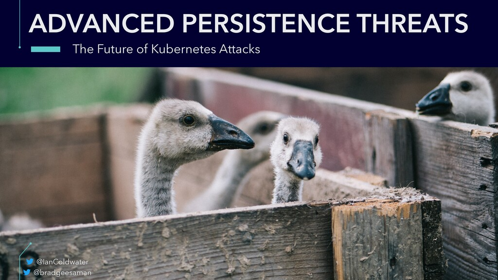 ADVANCED PERSISTENCE THREATS The Future of Kube...
