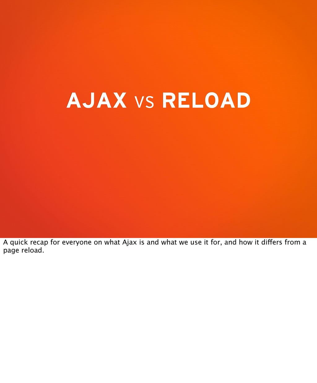 AJAX vs RELOAD A quick recap for everyone on wh...