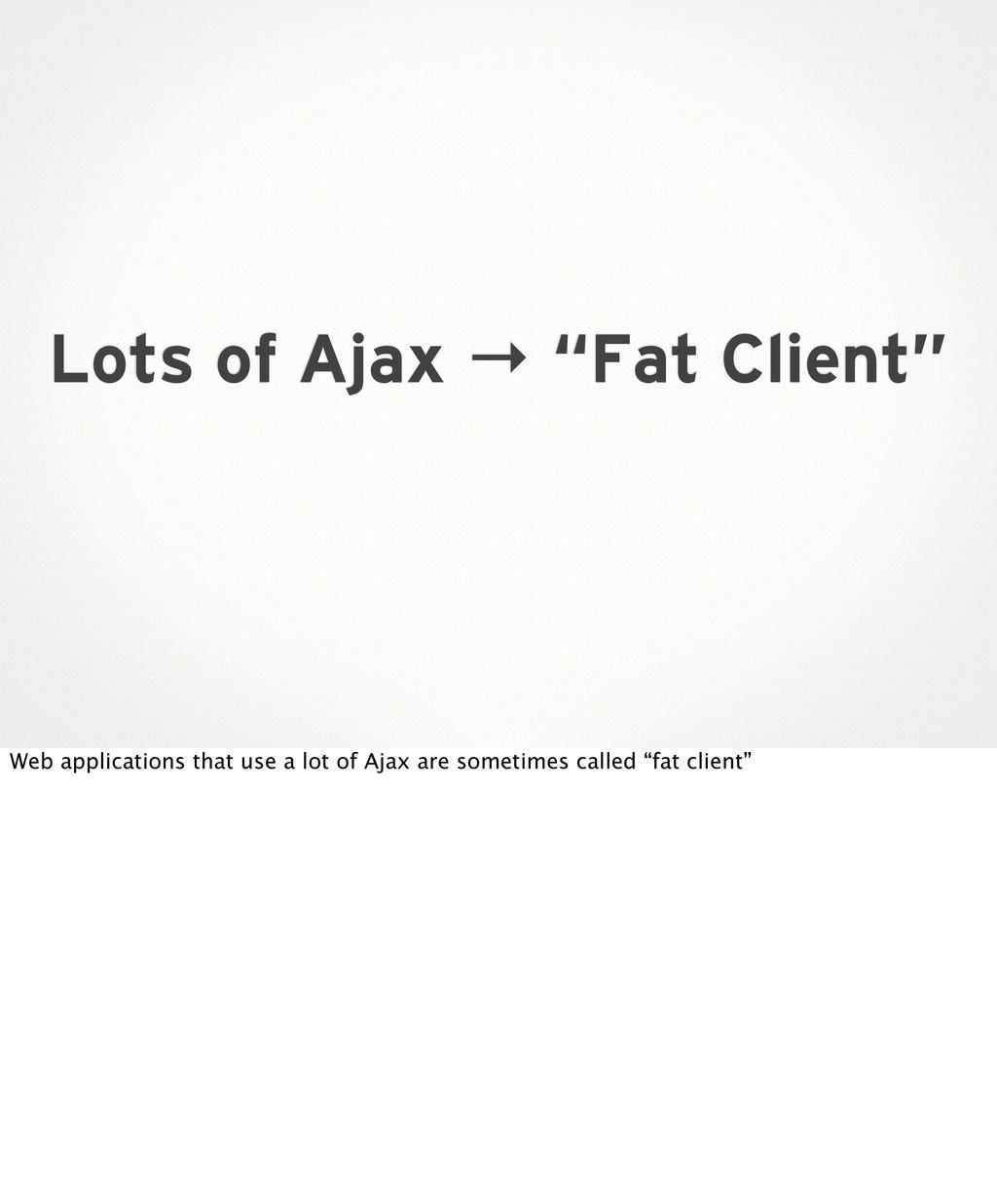 """Lots of Ajax → """"Fat Client"""" Web applications th..."""