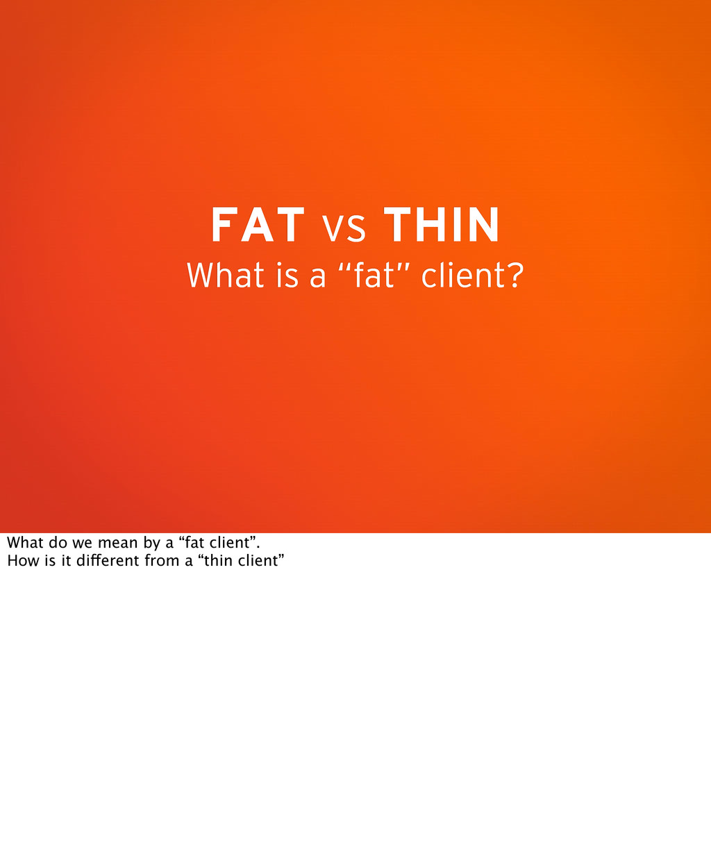 """FAT vs THIN What is a """"fat"""" client? What do we ..."""