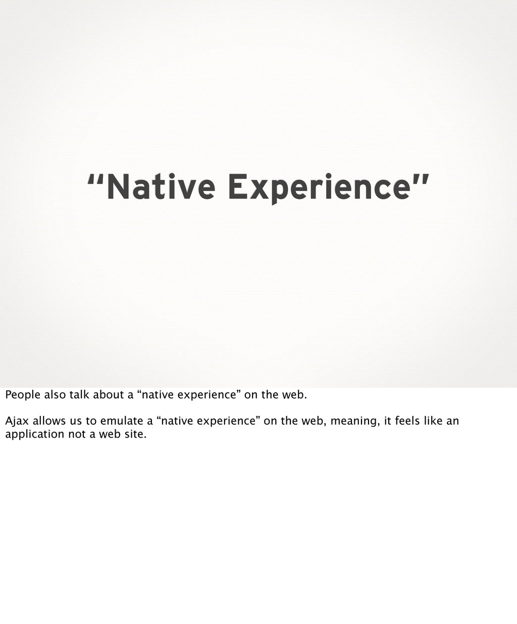 """""""Native Experience"""" People also talk about a """"n..."""