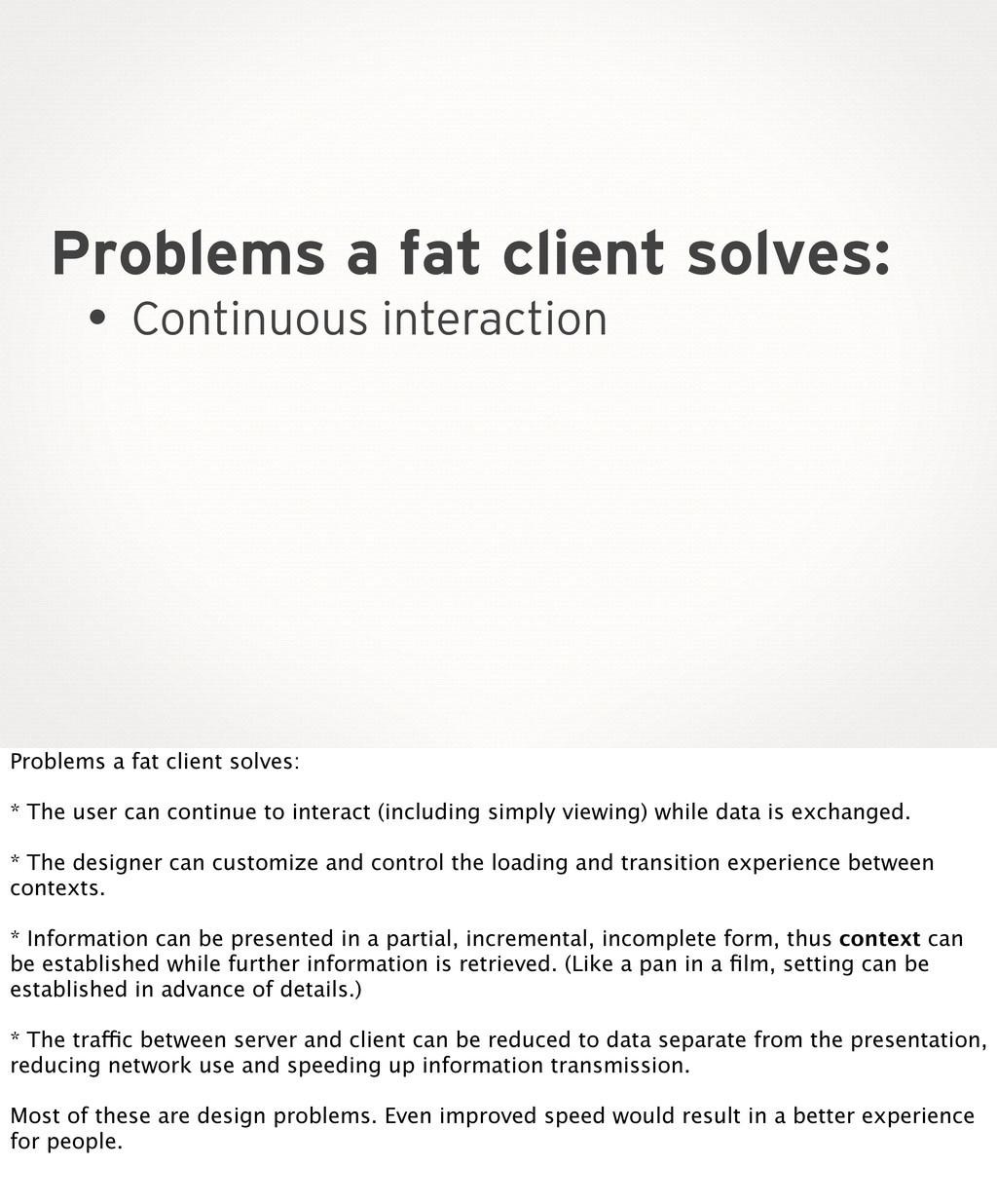 Problems a fat client solves: • Continuous inte...