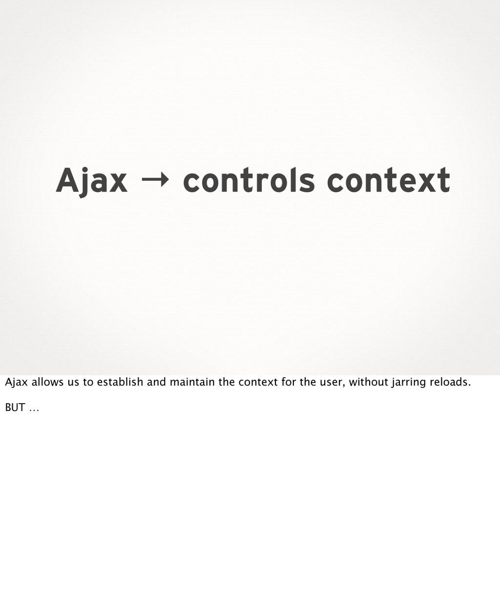 Ajax → controls context Ajax allows us to estab...