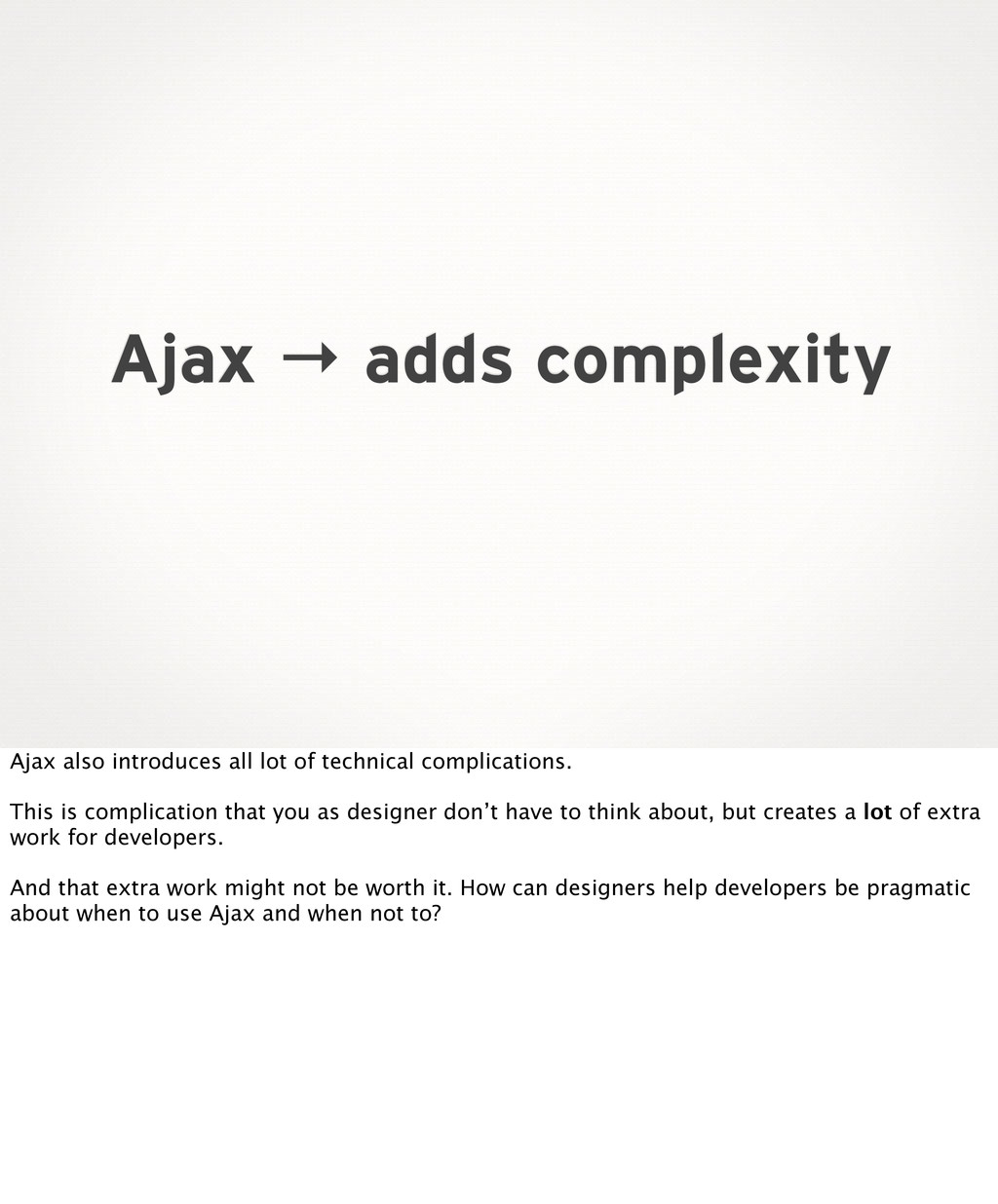 Ajax → adds complexity Ajax also introduces all...