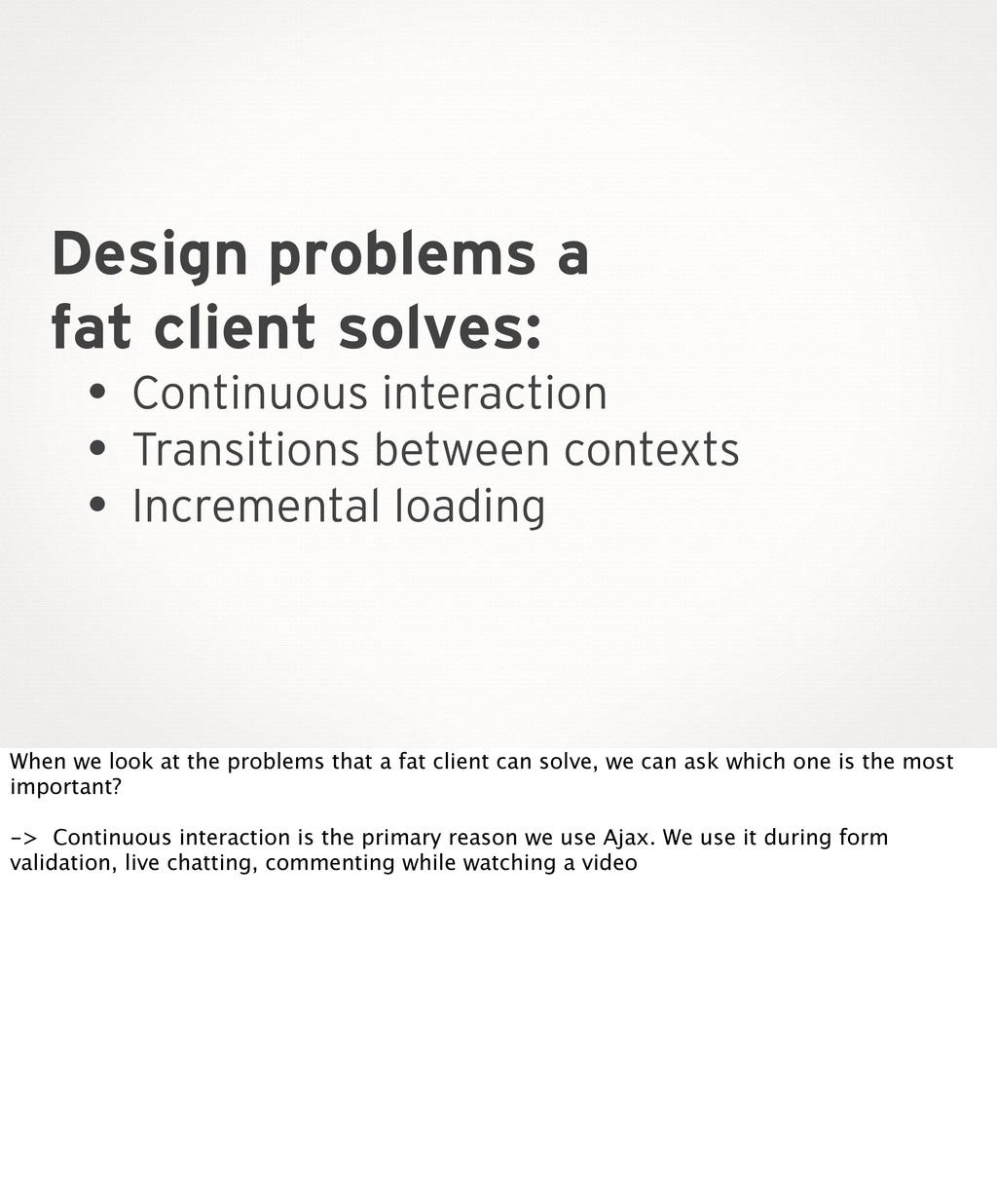 Design problems a fat client solves: • Continuo...