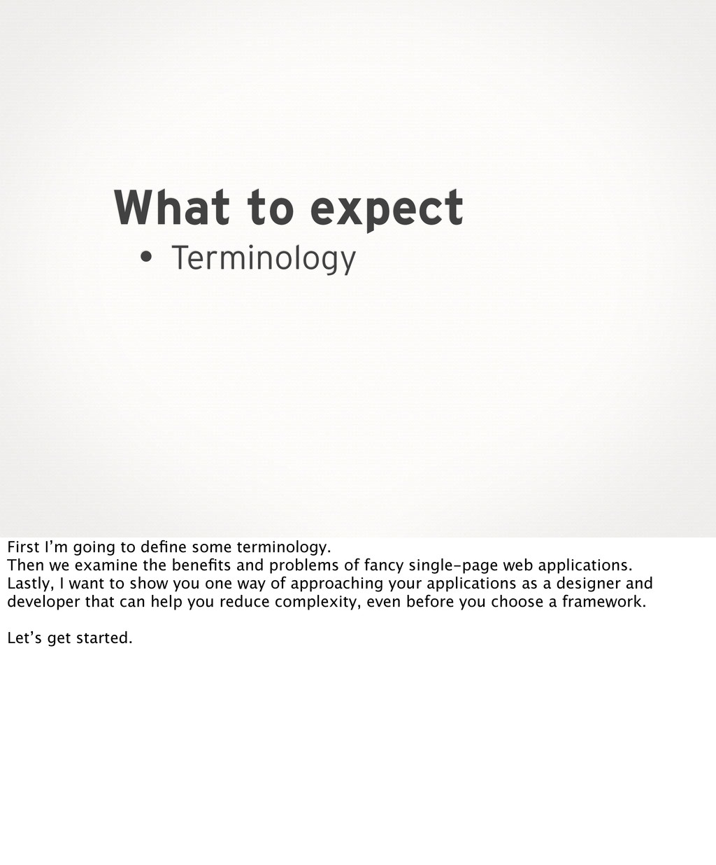 What to expect • Terminology First I'm going to...