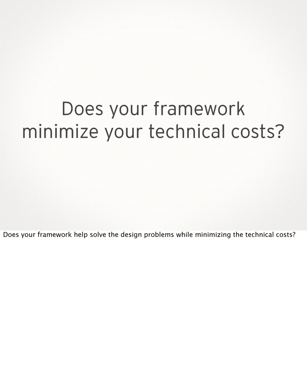 Does your framework minimize your technical cos...