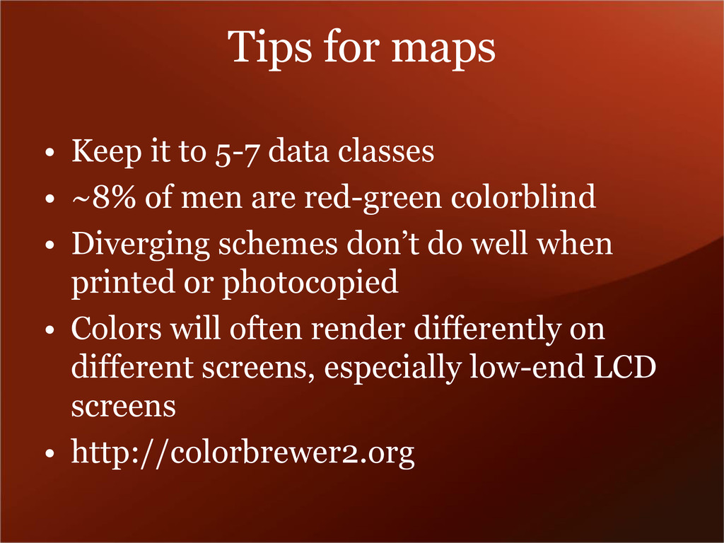 Tips for maps • Keep it to 5-7 data classes • ~...
