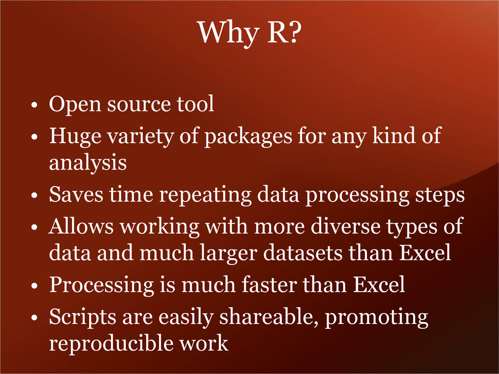 Why R? • Open source tool • Huge variety of pac...