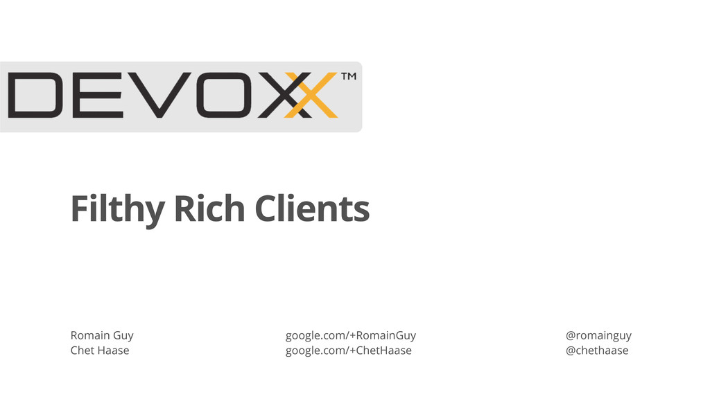 Filthy Rich Clients Romain Guy Chet Haase googl...