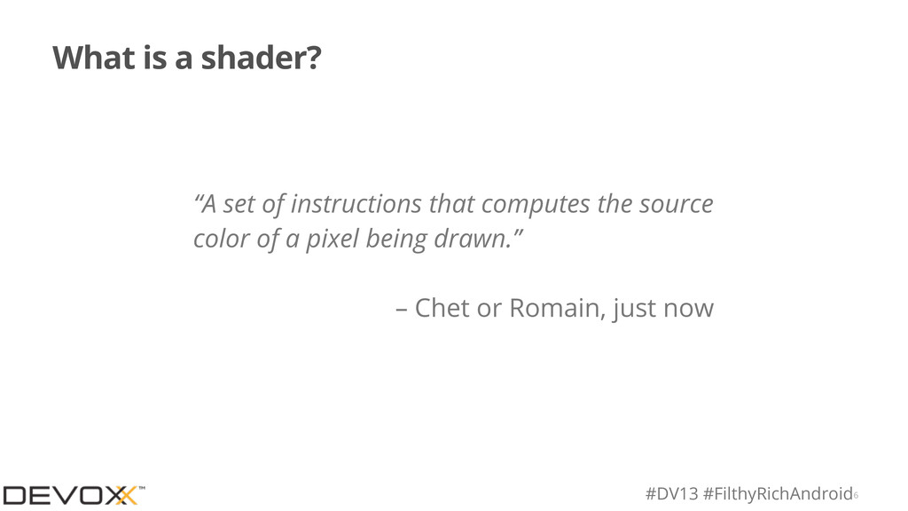 "#DV13 #FilthyRichAndroid What is a shader? 6 ""A..."