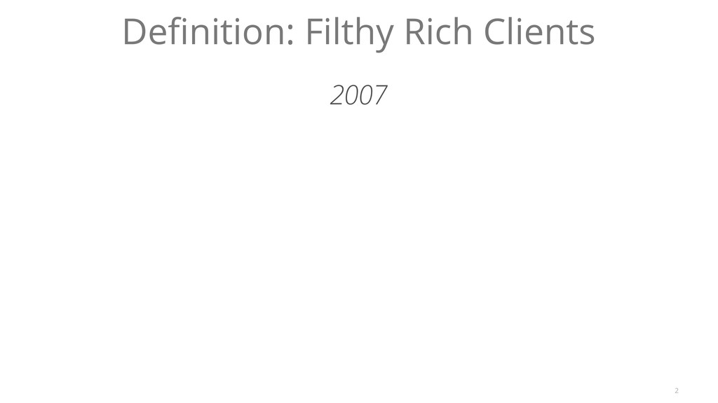 2 Definition: Filthy Rich Clients 2007
