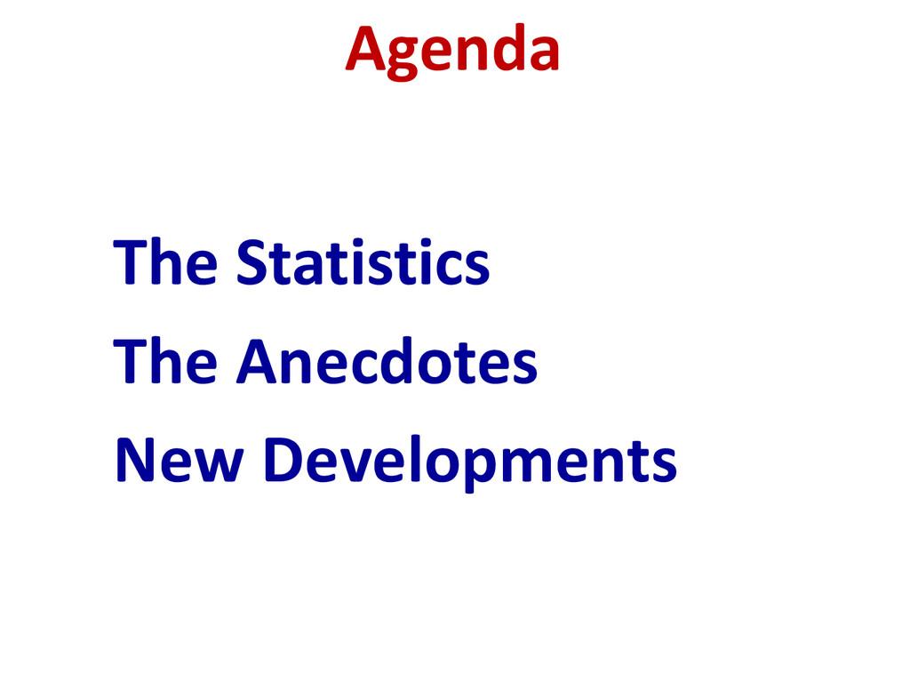 Agenda The Statistics The Anecdotes New Develop...
