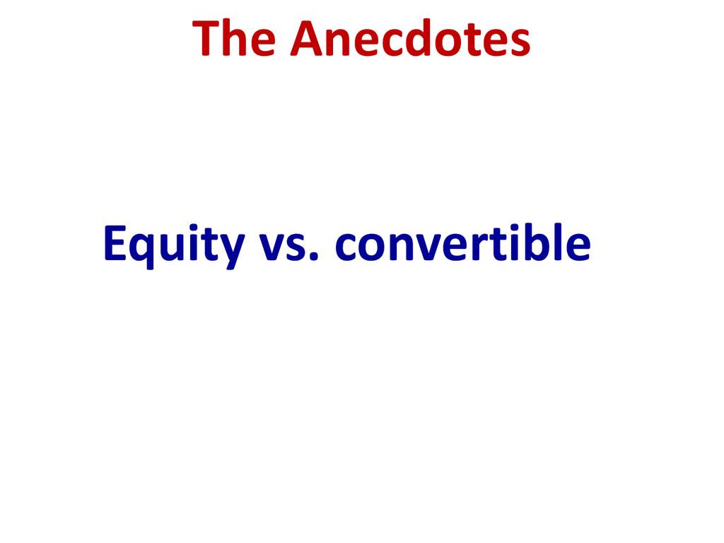 Equity vs. convertible The Anecdotes