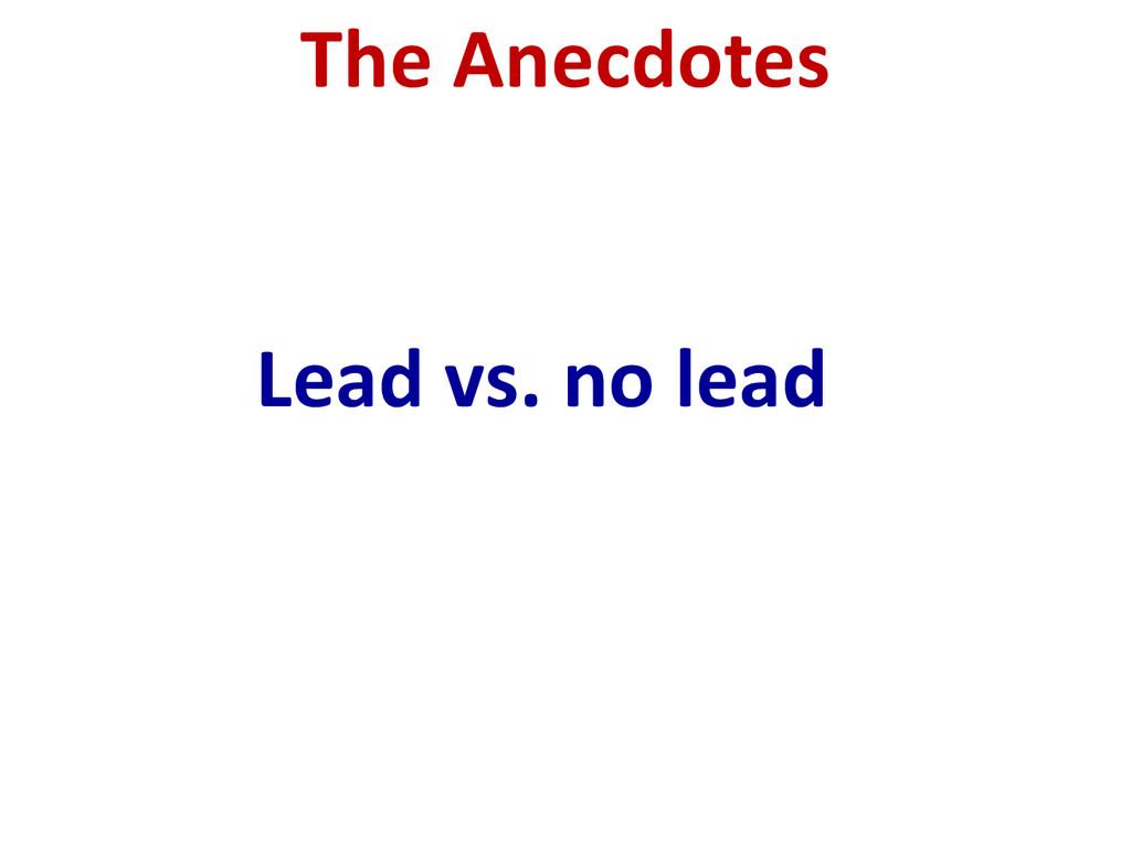 Lead vs. no lead The Anecdotes