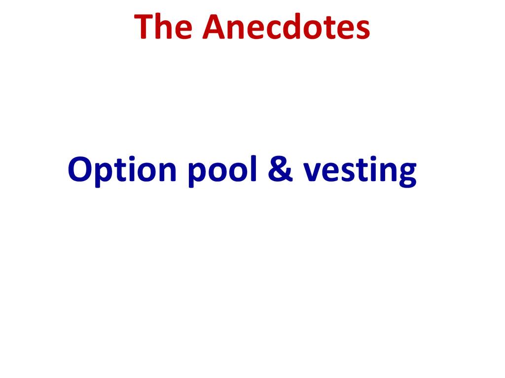 Option pool & vesting The Anecdotes
