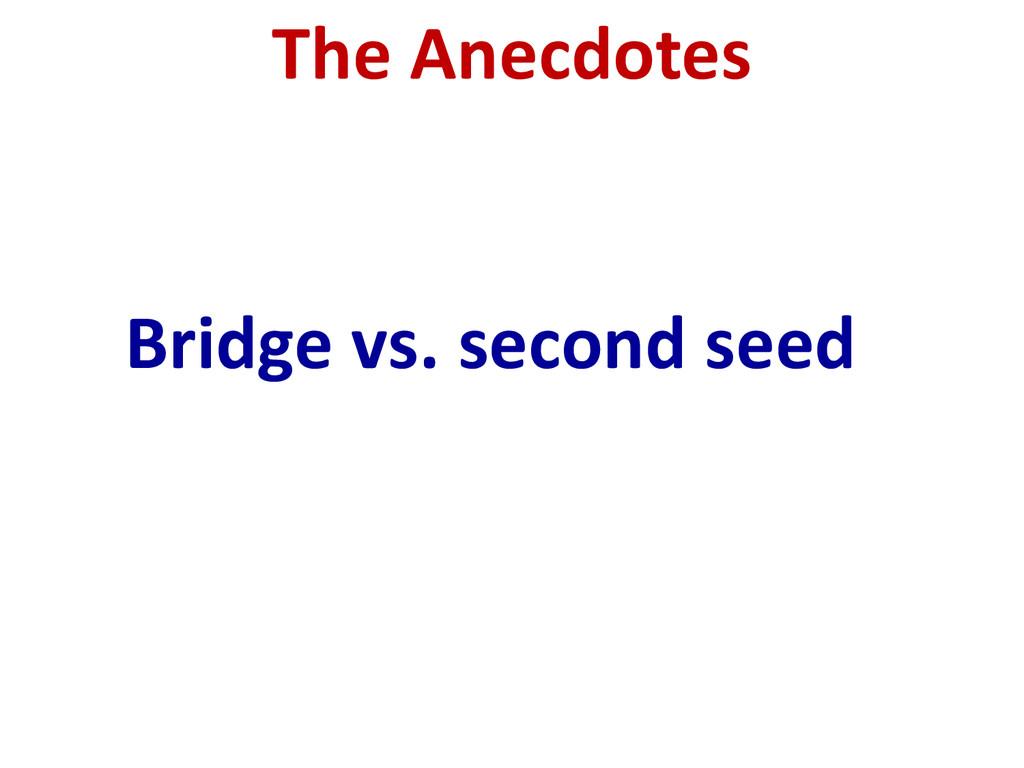 Bridge vs. second seed The Anecdotes