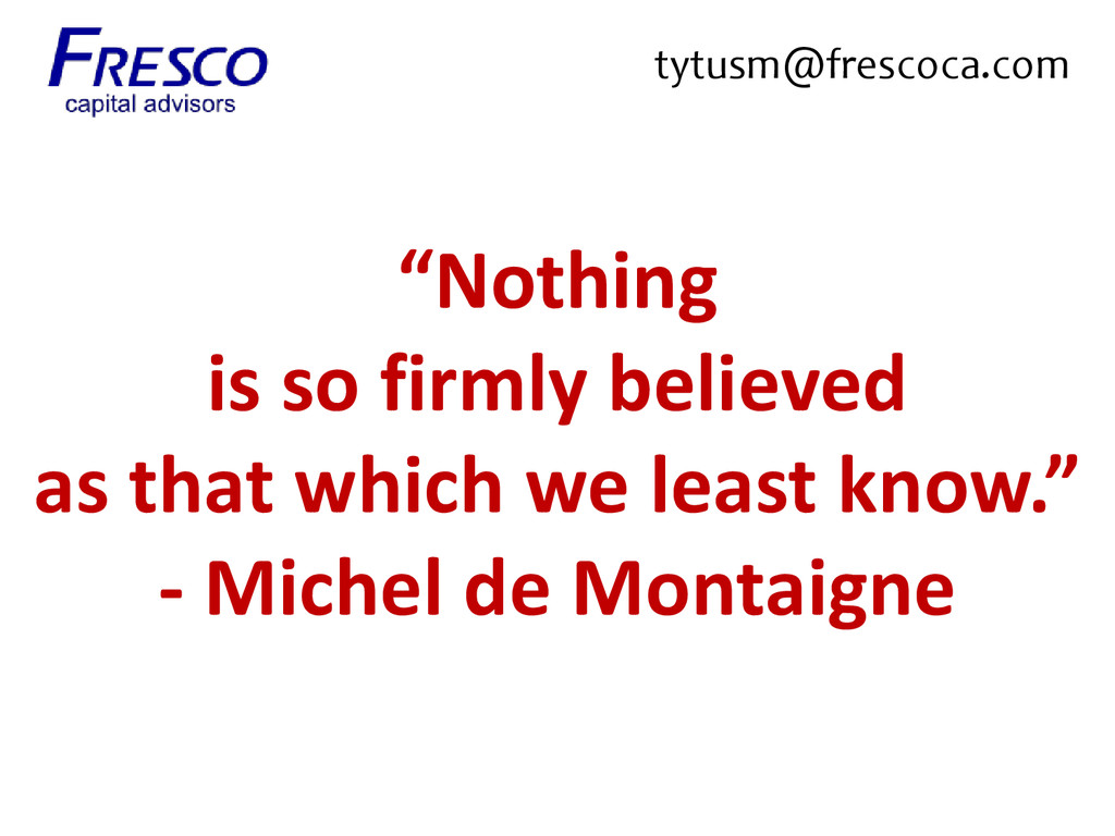 """""""Nothing is so firmly believed as that which we..."""