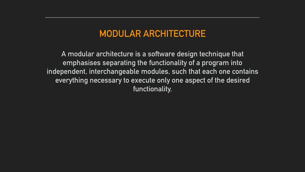 A modular architecture is a software design tec...