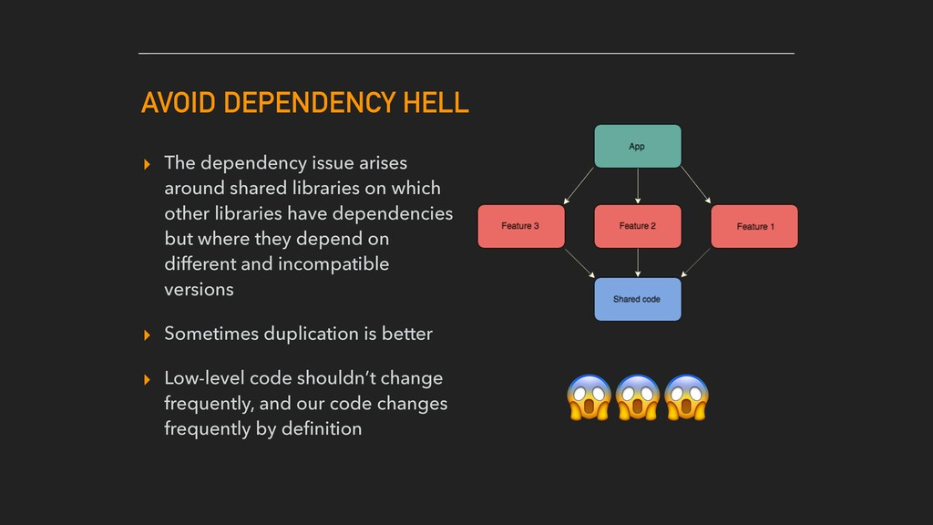 AVOID DEPENDENCY HELL ▸ The dependency issue ar...
