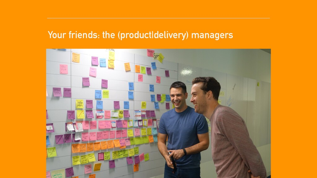 Your friends: the (product|delivery) managers