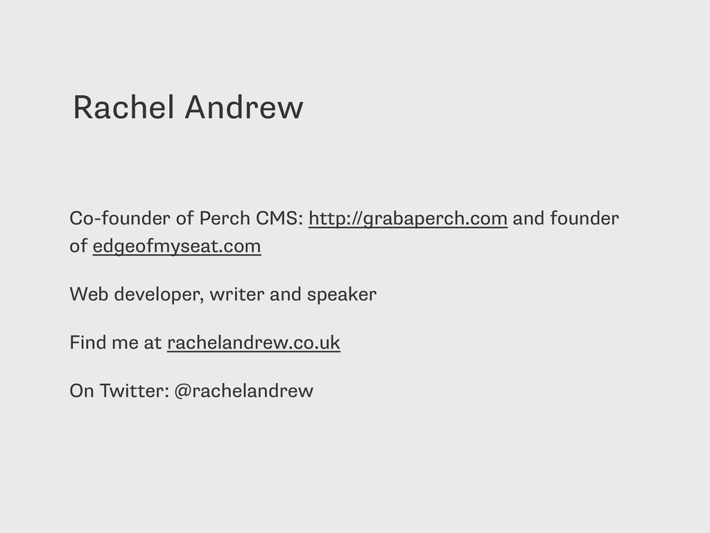 Rachel Andrew Co-founder of Perch CMS: http://g...