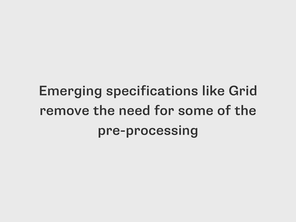 Emerging specifications like Grid remove the ne...