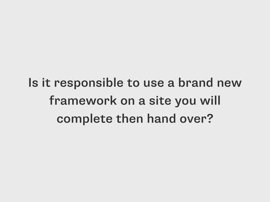 Is it responsible to use a brand new framework ...