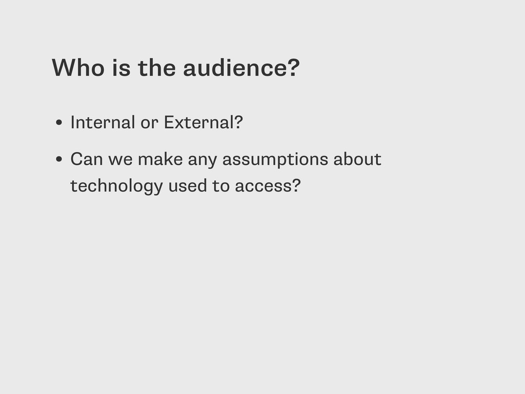 Who is the audience? • Internal or External? • ...