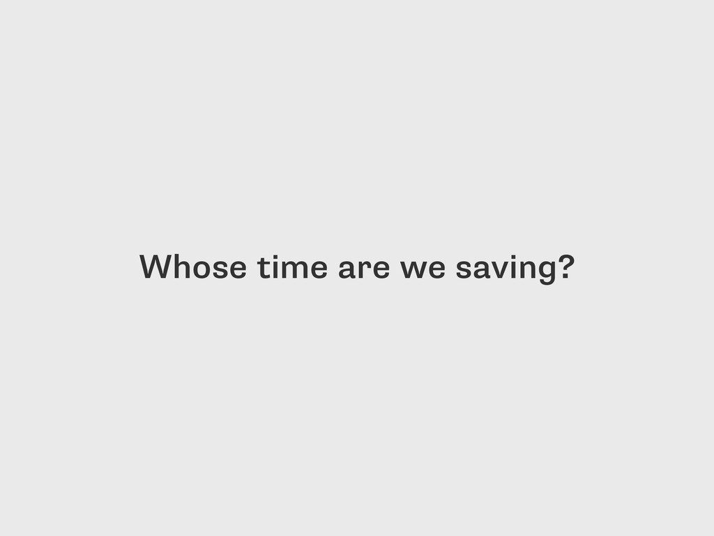 Whose time are we saving?