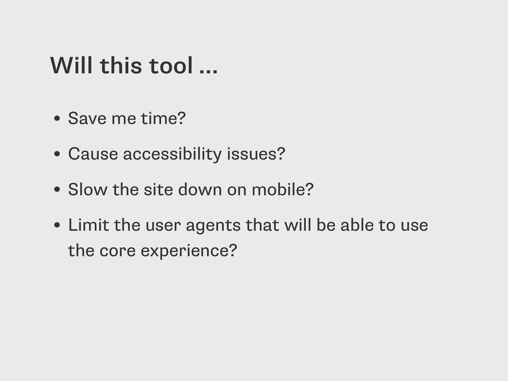 Will this tool … • Save me time? • Cause access...