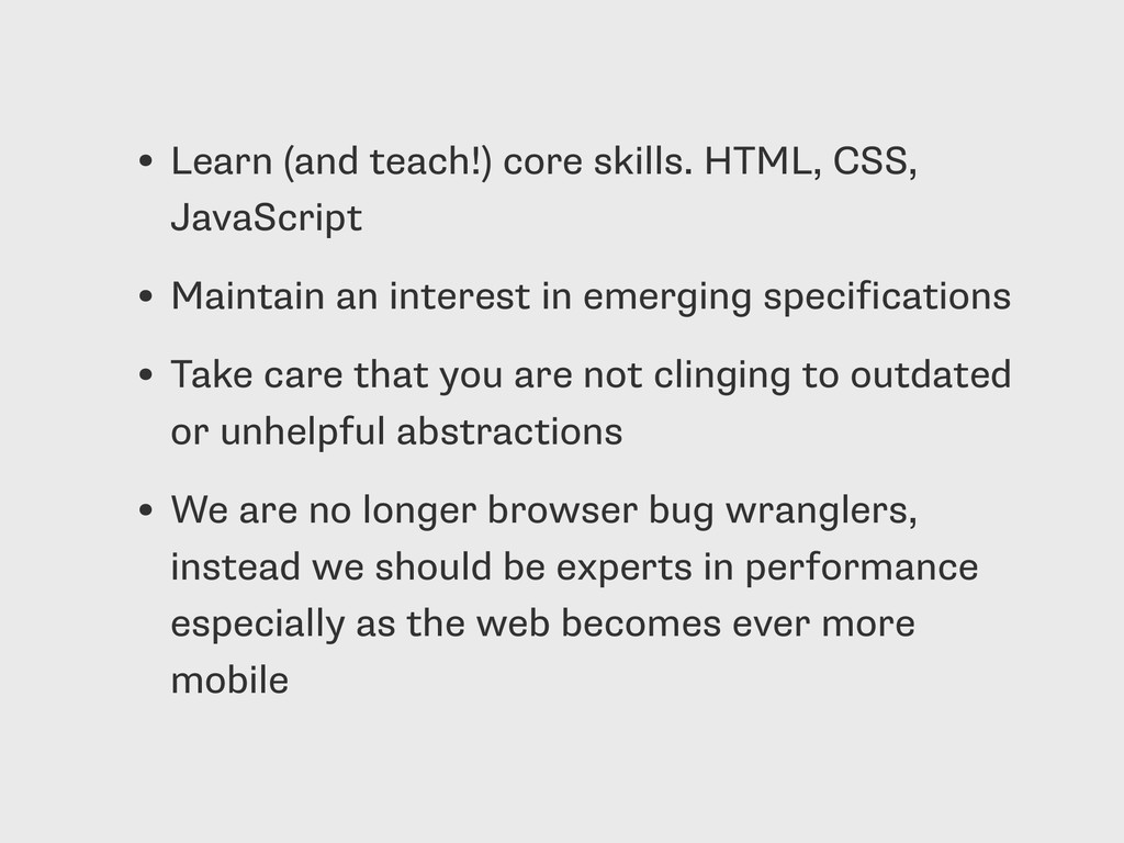 • Learn (and teach!) core skills. HTML, CSS, Ja...