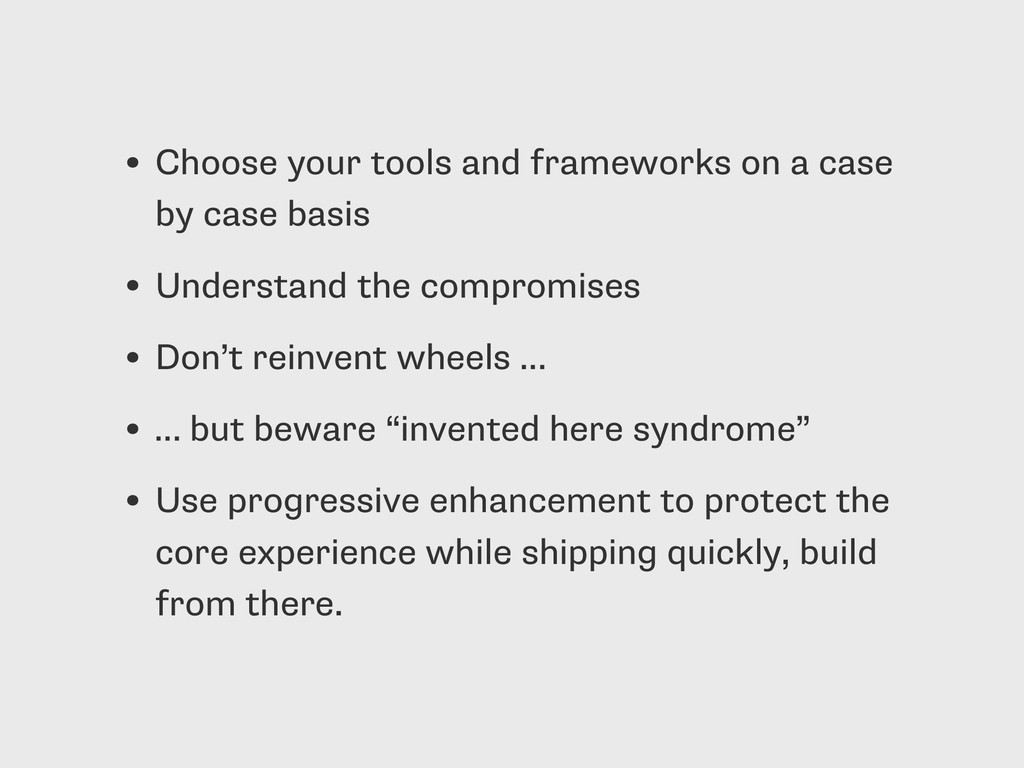 • Choose your tools and frameworks on a case by...