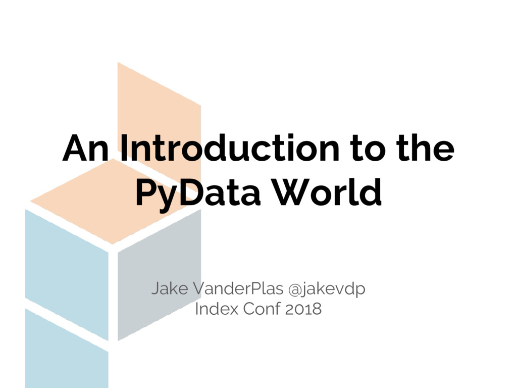 An Introduction to the PyData World Jake Vander...