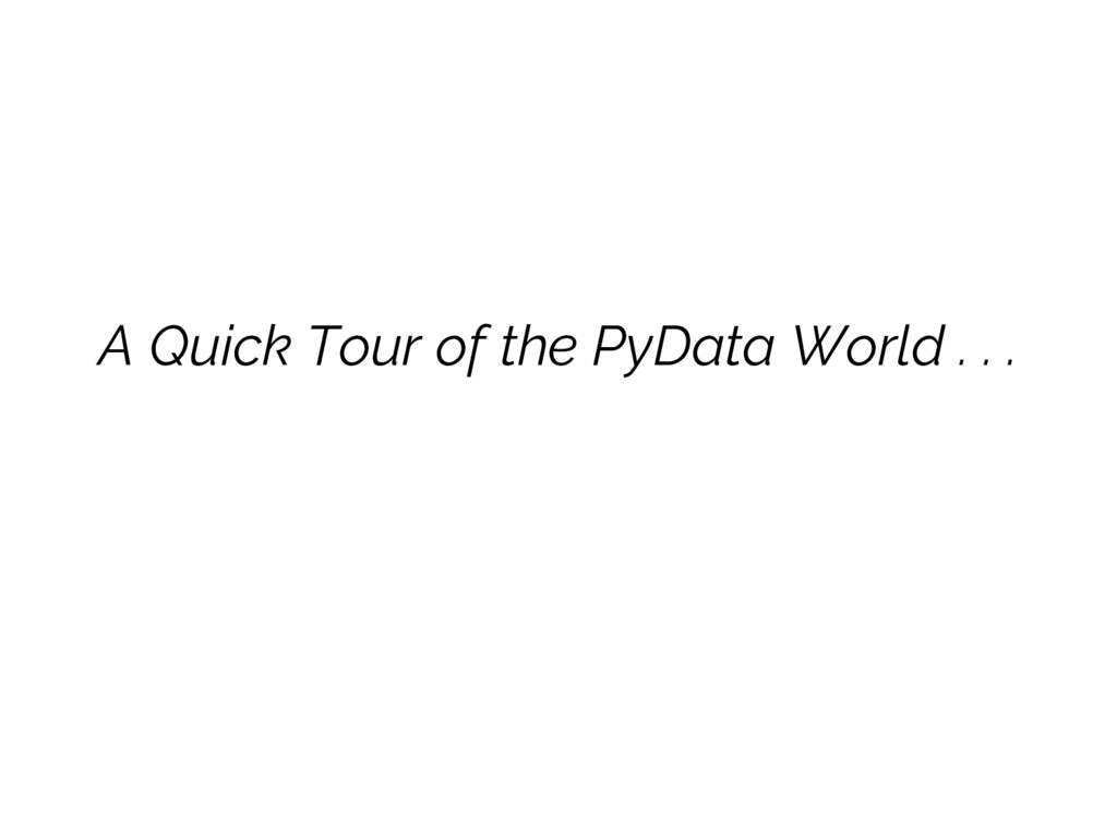 A Quick Tour of the PyData World . . .