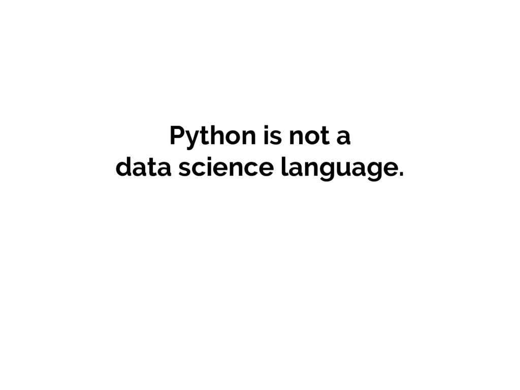 Python is not a data science language.