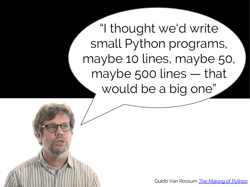 """I thought we'd write small Python programs, ma..."